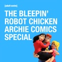 The Bleepin' Robot Chicken Archie Comics Special cast, spoilers, episodes, reviews