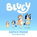 Bluey, Dance Mode and Other Stories cast, spoilers, episodes and reviews