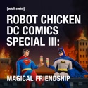Robot Chicken, DC Comics Special III: Magical Friendship cast, spoilers, episodes, reviews
