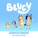 Bluey, Dance Mode and Other Stories reviews, watch and download