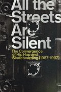 All the Streets Are Silent: The Convergence of Hip Hop and Skateboarding (1987-1997) reviews, watch and download