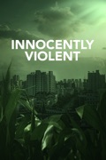 Innocently Violent summary, synopsis, reviews