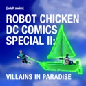 Robot Chicken, DC Comics Special II: Villains in Paradise cast, spoilers, episodes, reviews
